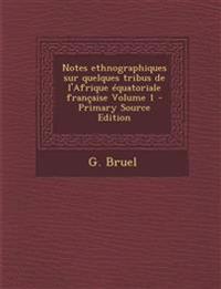 Notes Ethnographiques Sur Quelques Tribus de L'Afrique Equatoriale Francaise Volume 1 - Primary Source Edition
