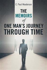 The Memoirs of One Man's Journey Through Time