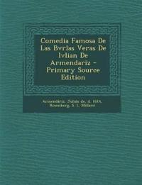 Comedia Famosa De Las Bvrlas Veras De Ivlian De Armendariz - Primary Source Edition