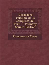 Verdadera Relacion de La Conquista del Peru - Primary Source Edition