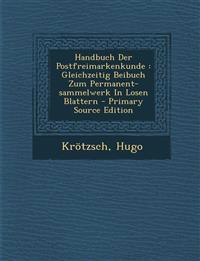 Handbuch Der Postfreimarkenkunde : Gleichzeitig Beibuch Zum Permanent-sammelwerk In Losen Blattern