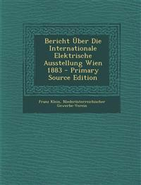 Bericht Uber Die Internationale Elektrische Ausstellung Wien 1883 - Primary Source Edition