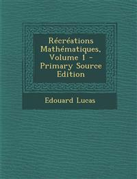 Recreations Mathematiques, Volume 1 - Primary Source Edition