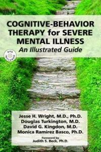 Cognitive-Behavior Therapy for Severe Mental Illness: An Illustrated Guide [With DVD]