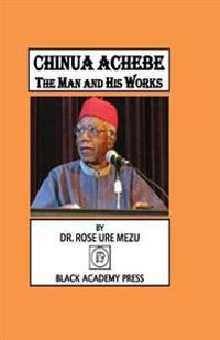 Chinua Achebe: The Man and His Works
