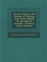 Thomas Deloney: His Thomas of Reading: And Three Ballads on the Spanish Armada
