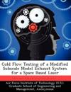Cold Flow Testing of a Modified Subscale Model Exhaust System for a Space Based Laser
