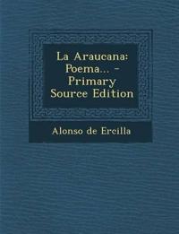 La Araucana: Poema... - Primary Source Edition