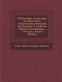 Ichthyologie Analytique Ou Essai D'une Classification Naturelle Des Poissons À L'aide De Tableaux Synoptiques... - Primary Source Edition