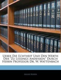 """Ueber Die Echtheit Und Den Werth Der """"Zu Lessings Andenken"""" Durch Herrn Professor Dr. W. Wattenbach"""