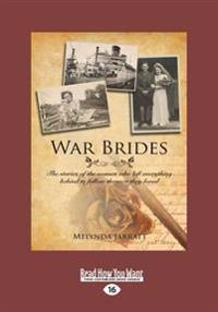 War Brides: The Stories of the Women Who Left Everything Behind to Follow the Men They Loved (Large Print 16pt)