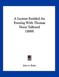 A Lecture Entitled an Evening With Thomas Noon Talfourd
