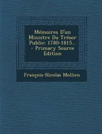 Memoires D'Un Ministre Du Tresor Public: 1780-1815... - Primary Source Edition