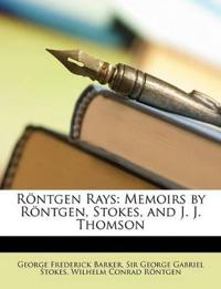 Rntgen Rays: Memoirs by Rntgen, Stokes, and J. J. Thomson
