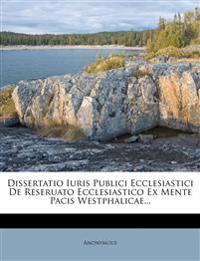 Dissertatio Iuris Publici Ecclesiastici de Reseruato Ecclesiastico Ex Mente Pacis Westphalicae...