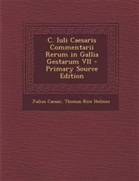 C. Iuli Caesaris Commentarii Rerum in Gallia Gestarum VII