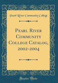 Pearl River Community College Catalog, 2002-2004 (Classic Reprint)