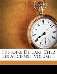 Histoire De L'art Chez Les Anciens :, Volume 1