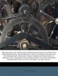 Naukeurige En Duidelyke Verklaring Over de Statuten, Ordonnantien, Reglementen, En Costumen Van Rechte in Frieslandt: Volgens Staats Resolutie Van Den