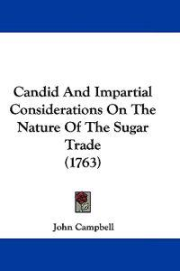 Candid and Impartial Considerations on the Nature of the Sugar Trade