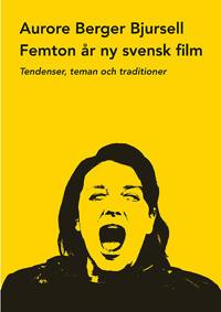 Femton år ny svensk film : tendenser, teman och traditioner - Aurore Berger Bjursell, Carl Henrik Svenstedt pdf epub