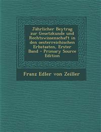 Jährlicher Beytrag zur Gesetzkunde und Rechtswissenschaft in den oesterreichischen Erbstaaten, Erster Band - Primary Source Edition