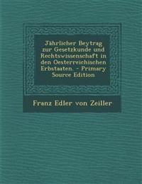 Jährlicher Beytrag zur Gesetzkunde und Rechtswissenschaft in den Oesterreichischen Erbstaaten. - Primary Source Edition