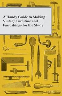 A Handy Guide to Making Vintage Furniture and Furnishings for the Study