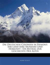 Die deutschen Colonien in Piemont: ihr Land ihre Mundart und Herkunft : Ein Beitrag zur Geschichte der Alpen