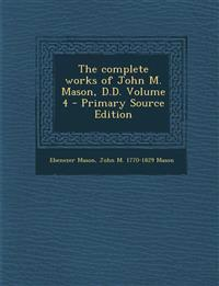 Complete Works of John M. Mason, D.D. Volume 4