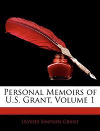 Personal Memoirs of U.S. Grant, Volume 1