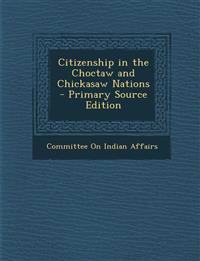 Citizenship in the Choctaw and Chickasaw Nations - Primary Source Edition