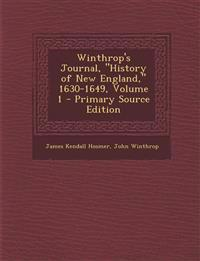"""Winthrop's Journal, """"History of New England,"""" 1630-1649, Volume 1"""