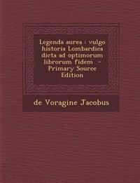 Legenda aurea : vulgo historia Lombardica dicta ad optimorum librorum fidem