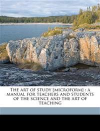 The art of study [microform] : a manual for teachers and students of the science and the art of teaching