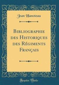 Bibliographie des Historiques des Régiments Français (Classic Reprint)