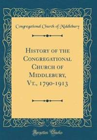 History of the Congregational Church of Middlebury, Vt., 1790-1913 (Classic Reprint)