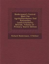 Biedermann's Central-Blatt Für Agrikulturchemie Und Rationellen Landwirtschafts-Betrieb, Volume 23