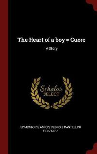 The Heart of a boy = Cuore: A Story