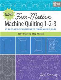 More Free-Motion Machine Quilting 1-2-3: 62 Fast-And-Fun Designs to Finish Your Quilts