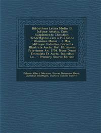Bibliotheca Latina Mediae Et Infimae Aetatis, Cum Supplemento Christiani Schoettgenii Jam A P. Joanne Dominico Mansi ... E Mss. Editisque Codicibus Co