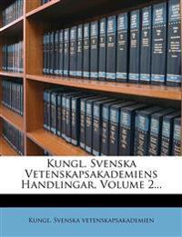 Kungl. Svenska Vetenskapsakademiens Handlingar, Volume 2...