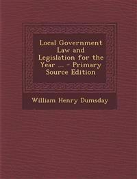 Local Government Law and Legislation for the Year ... - Primary Source Edition