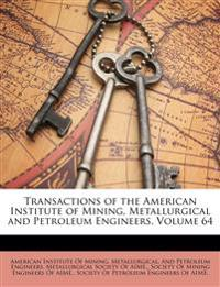 Transactions of the American Institute of Mining, Metallurgical and Petroleum Engineers, Volume 64