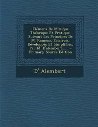 Elémens De Musique Théorique Et Pratique, Suivant Les Principes De M. Rameau, Éclaircis, Développés Et Simplifiés, Par M. D'alembert...... - Primary S