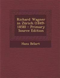 Richard Wagner in Zurich (1849-1858) - Primary Source Edition