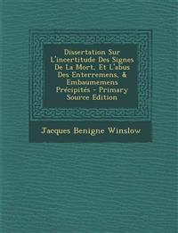 Dissertation Sur L'incertitude Des Signes De La Mort, Et L'abus Des Enterremens, & Embaumemens Précipités - Primary Source Edition