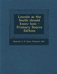Lincoln as the South Should Know Him - Primary Source Edition