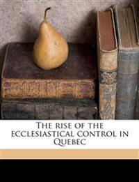 The rise of the ecclesiastical control in Quebec