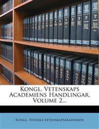 Kongl. Vetenskaps Academiens Handlingar, Volume 2...